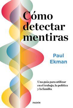 """Cómo detectar mentiras """"Una guía para utilizar en el trabajo, la política y la familia"""""""