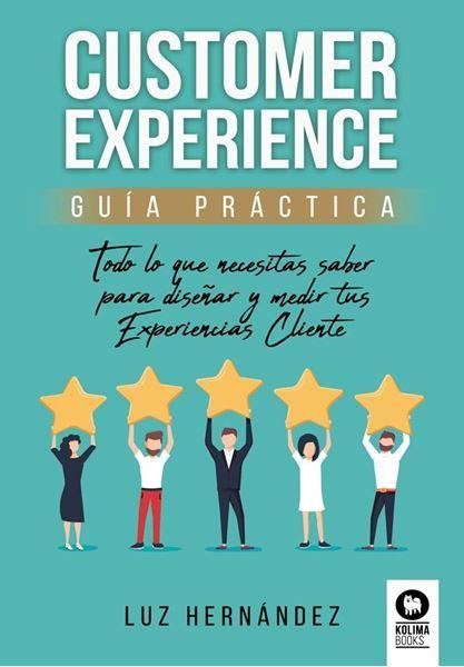 """Customer Experience guía práctica """"Todo lo que necesitas saber para diseñar y medir tus Experiencias Client"""""""