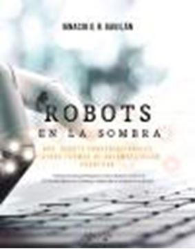 """Robots en la sombra """"RPA, robots conversacionales y otras formas de automatización cognitiva"""""""