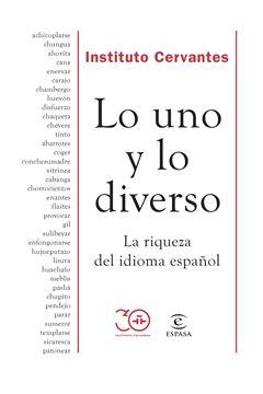 """Lo uno y lo diverso """"La riqueza del idioma español"""""""