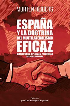 """España y la doctrina del multilateralismo eficaz """"Globalización, diplomacia y seguridad en la era Zapatero"""""""