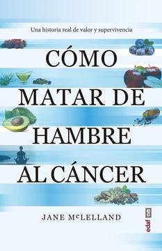 """Cómo matar de hambre al cáncer """"Una historia real de valor y supervivencia"""""""