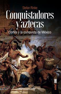 """Conquistadores y aztecas """"Cortés y la conquista de México"""""""