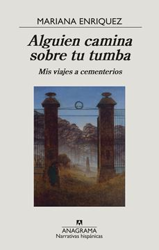 """Alguien camina sobre tu tumba, 2021 """"Mis viajes a cementerios"""""""