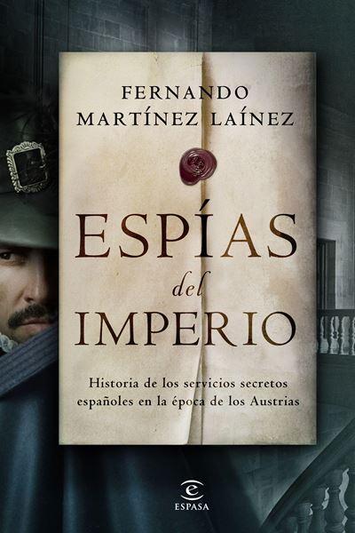 """Espías del imperio, 2021 """"Historia de los servicios secretos españoles en la época de los Austrias"""""""