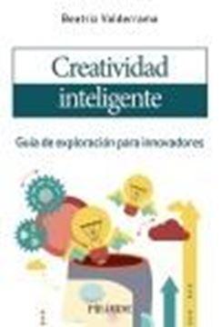 """Creatividad inteligente """"Guía de exploración para innovadores"""""""