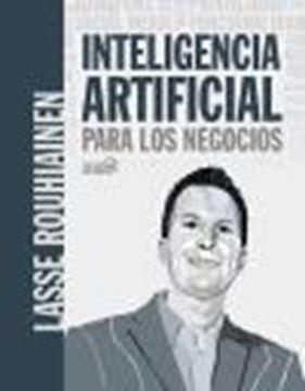 Inteligencia artificial para los negocios. 21 casos prácticos y opiniones de expertos