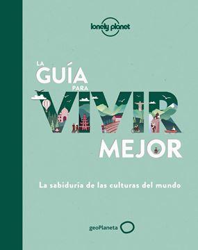 """La guía para vivir mejor """"La sabiduría de las culturas del mundo"""""""