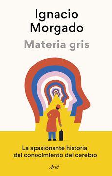 """Materia gris """"La apasionante historia del conocimiento del cerebro"""""""