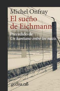 """Sueño de Eichmann, El """"Precedido de Un kantiano entre los nazis"""""""