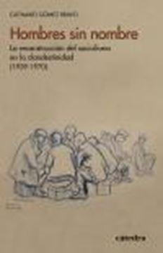 """Hombres sin nombre """"La reconstrucción del socialismo en la clandestinidad (1939-1970)"""""""