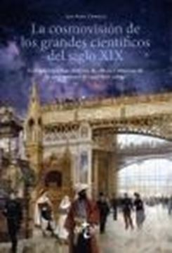 """Cosmovisión de los grandes científicos del siglo XIX, La """"Convicciones éticas, políticas, filosóficas o religiosas de los protagon"""""""