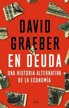 """En deuda """"Una historia alternativa de la economía"""""""