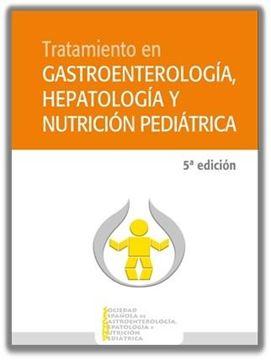 Tratamiento en gastroenterología, hepatología y nutrición pediátrica, 5ª Ed, 2021