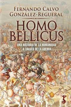 """Homo Bellicus """"Una historia de la humanidad a través de la guerra"""""""