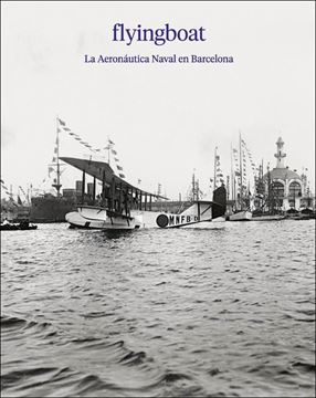 "Flyingboat. ""La aeronáutica naval en Barcelona."""