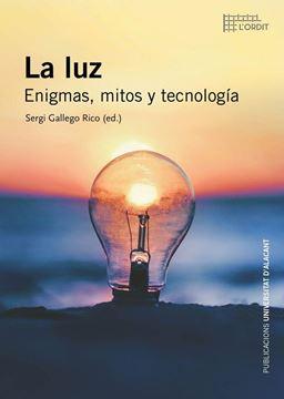 La luz. Enigmas, mitos y tecnología
