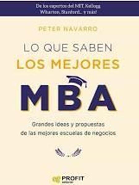 """Imagen de Lo que Saben los Mejores Mba.  """"Grandes Ideas y Propuestas de las Mejores Escuelas de Negocios"""""""