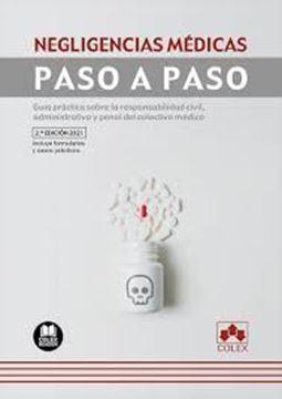 """Imagen de Negligencias médicas. Paso a Paso ed. 2021 """"Guía práctica sobre la responsabilidad civil, administrativa y penal del"""""""