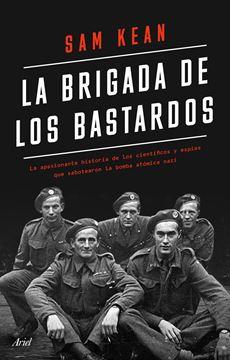 """Brigada de los bastardos, La """"La apasionante historia de los científicos y espías que sabotearon la bo"""""""