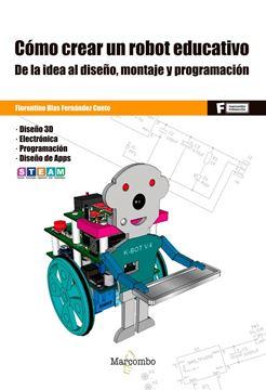 """Cómo crear un robot educativo """"De la idea al diseño, montaje y programación"""""""