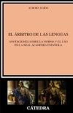 """El árbitro de las lenguas """"Anotaciones sobre la norma y el uso en la Real Academia Española"""""""