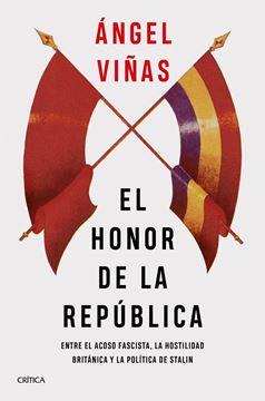 """Honor de la República, El """"Entre el acoso fascista, la hostilidad británica y la política de Stalin"""""""