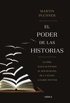 """Poder de las historias, El """"O cómo han cautivado al ser humano, de la Ilíada a Harry Potter"""""""