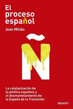 """El proceso español """"La catalanización de la política española y el desmantelamiento de la Es"""""""