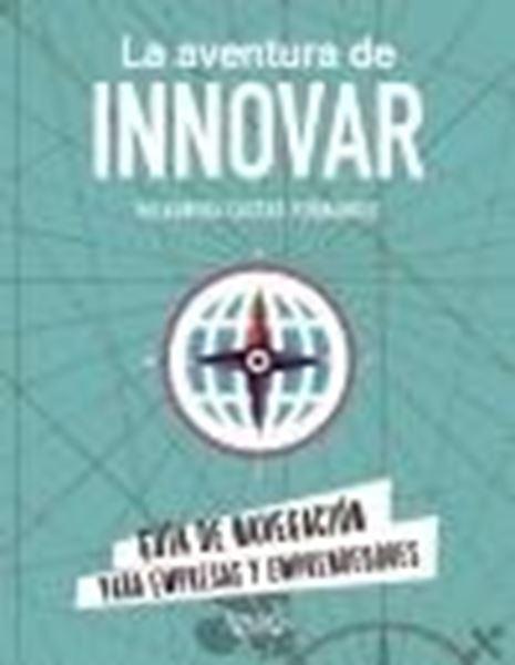 """La aventura de innovar """"Guía de navegación para empresas y emprendedores"""""""