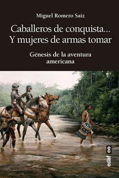 """Caballeros de conquista... y mujeres de armas tomar """"Génesis de la aventura americana"""""""