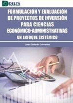 """Formulación y evaluación de proyectos de inversión para ciencias económico-administrativas  """"Un enfoque sistémico"""""""