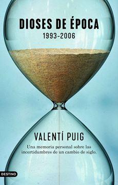 """Dioses de época. 1993-2006 """"Una memoria personal sobre las incertidumbres de un cambio de siglo"""""""