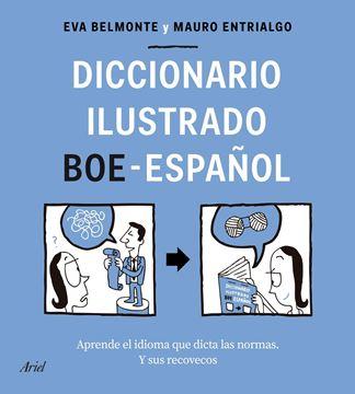 """Diccionario ilustrado BOE-español """"Aprende el idioma que dicta las normas y sus recovecos"""""""