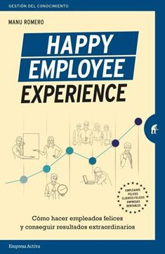 """Happy Employee Experience """"Cómo hacer empleados felices y  conseguir resultados extraordinarios"""""""