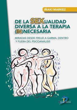"""De la SEXualidad diversa a la terapia (in)necesaria """"Miradas desde Freud a Garma, dentro y fuera del psicoanálisis"""""""