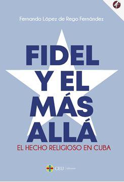 """Fidel y el más allá. """"El hecho religioso en Cuba"""""""
