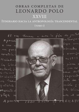 """(L.P. XXVIII) Itinerario hacia la antropología trascendental """"Tomo I. Obras completas de Leonardo Polo"""""""