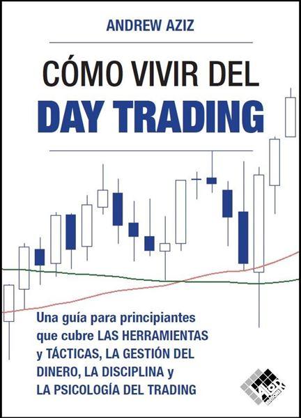 """Cómo vivir  del day trading, 2021 """"Una Guía para Principiantes que cubre las Herramientas y Tácticas, la Ge"""""""