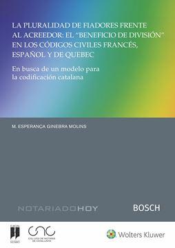 """Pluralidad de fiadores frente al acreedor: El Beneficio de división en los códigos civiles  """"francés, español y de Quebec. En busca de un modelo para la codificación catalana"""""""
