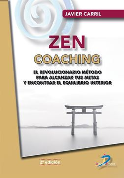 """Zen Coaching, 2ª ed, 2021 """"Un revolucionario método para alcanzar tus metas y encontrar el equilibr"""""""