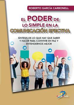 """Poder de lo simple en la comunicación efectiva, El """"Síntesis de lo que hay que saber y hacer para convivir en paz y entender"""""""