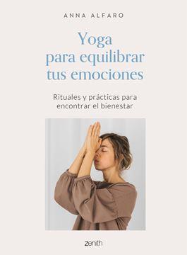 """Yoga para equilibrar tus emociones """"Rituales y prácticas para encontrar el bienestar"""""""