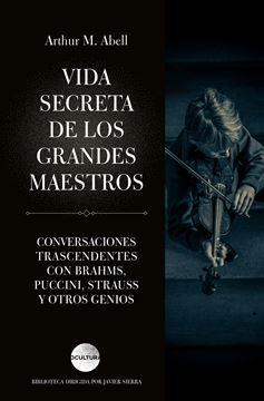 """Vida secreta de los grandes maestros """"Conversaciones trascendentales con Brahms, Puccini, Strauss y otros geni"""""""