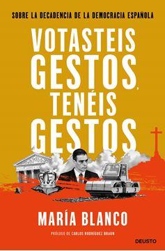 """Votasteis gestos, tenéis gestos """"Sobre la decadencia de la democracia española"""""""