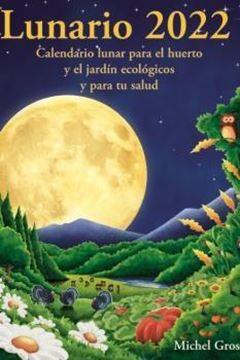 """Lunario 2022 """"Calendario lunar para el huerto y el jardín ecológicos y para tu salud"""""""