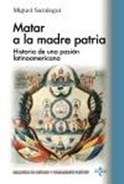"""Matar a la madre patria """"Historia de una pasión latinoamericana"""""""