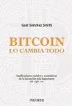 """Bitcoin lo cambia todo """"Implicaciones sociales y económicas de la invención más importante del s"""""""