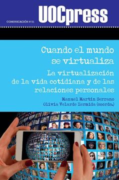 """Cuando el mundo se virtualiza """"La virtualización de la vida cotidiana y de las relaciones personales"""""""