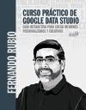 """Curso práctico de Google Data Studio, 2021 """"Guía interactiva para crear informes personalizados y creativos"""""""